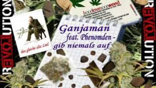 Ganjaman feat. Phenomden - gib niemals auf