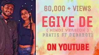 EGIYE DE || HINDI VERSION || PRATIK ft. DEBAROTI || HINDI LYRICS BY PRATIK || 9 SOUND STUDIOS