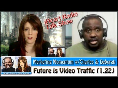 The Future is Video Traffic (Marketing Momentum w/Charles & Deborah 1.22)