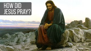 How Did Jesus Pray? Not My Will But Yours Be Done...