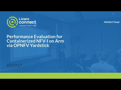 Performance Evaluation for Containerized NFV-I on Arm via OPNFV Yardstick - SFO17-119