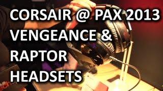 Corsair Vengeance 2100, 1500 V2, 1400 & Raptor HS30, HS40 Headsets - PAX Prime 2013