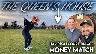 Playing at the QUEEN'S HOUSE! Hampton Court Palace Golf Club - Money Match