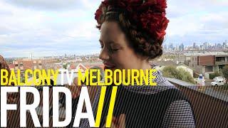 FRIDA - EVERYTHING (IS YOU) (BalconyTV)