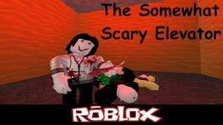The Somewhat Scary Elevator By evilelmo111 [Roblox]