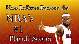 How LeBron Became the #1 Playoff Scorer