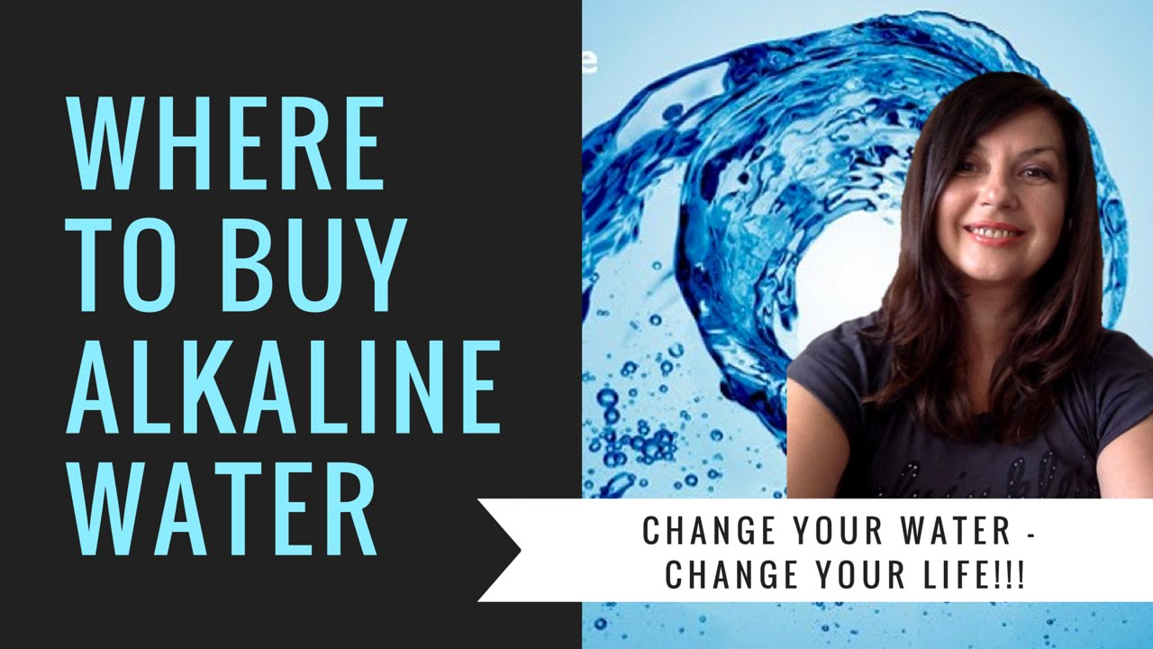 Quot Where To Buy Alkaline Water Quot Youtube