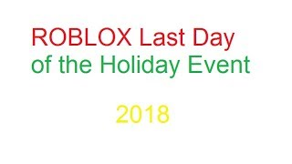 ROBLOX Last Day of the Holiday Event 2018