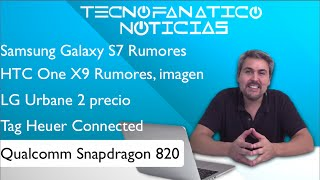 resen a galaxy s7 htc one x9 lg urbane 2 snapdragon 820 tag heuer connected