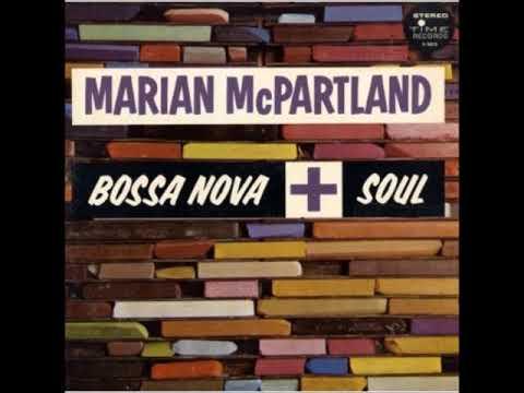Marian McPartland – Bossa Nova + Soul ( Full Album )