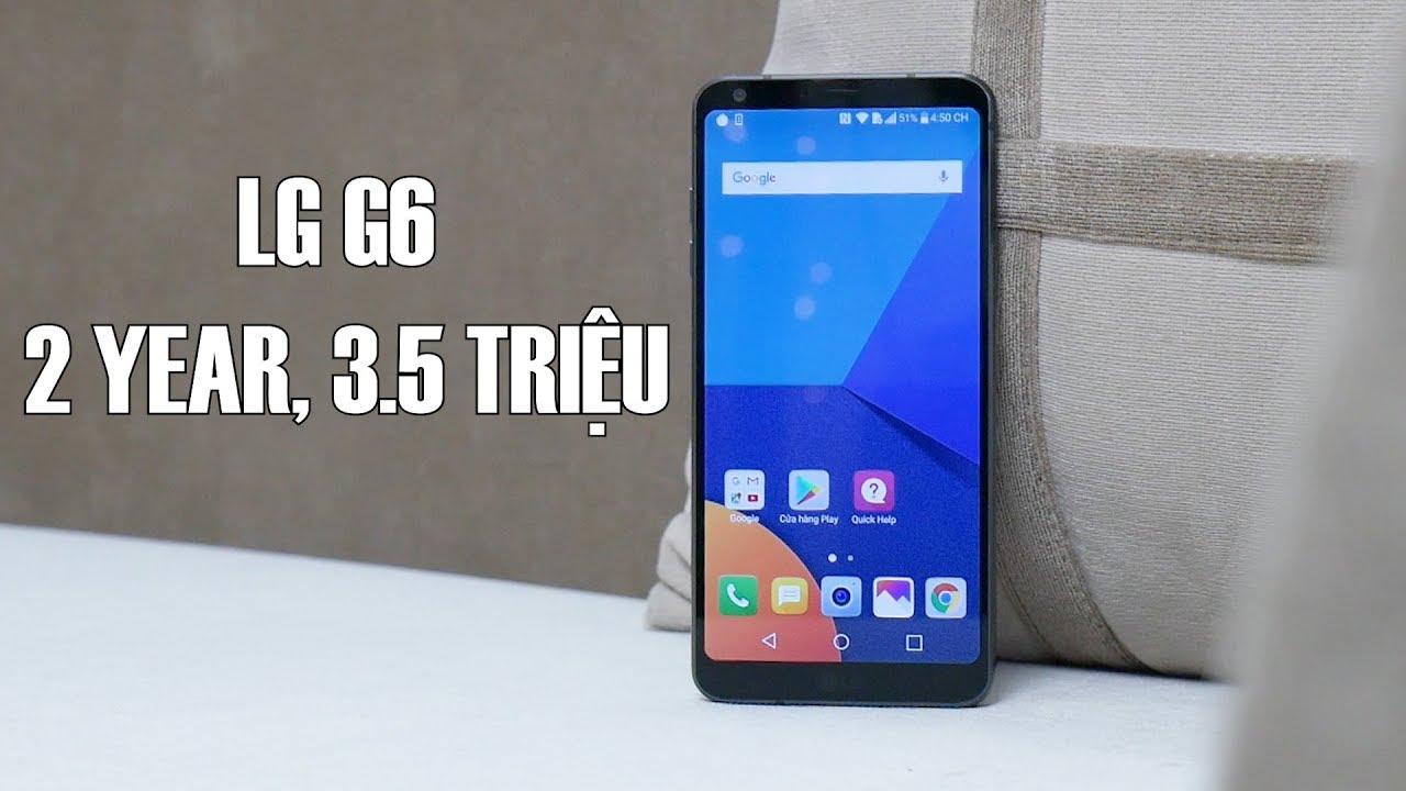Đánh giá LG G6 sau gần 2 năm, giá giờ còn hơn 3 triệu