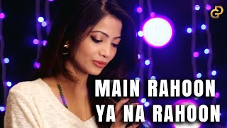 Main Rahoon Ya Na Rahoon ( Female Version ) Cover by Diya Ghosh |  Armaan Malik | T-series