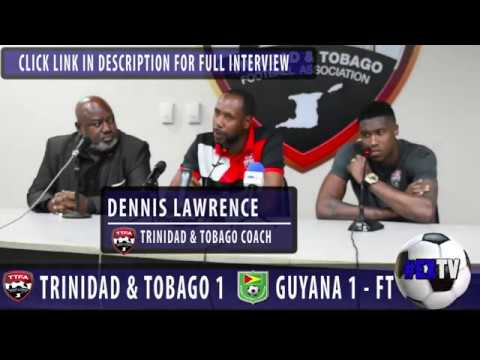 Guyana 1 - Trinidad & Tobago 1 Dennis Lawrence and Sheldon Bateau post match comments
