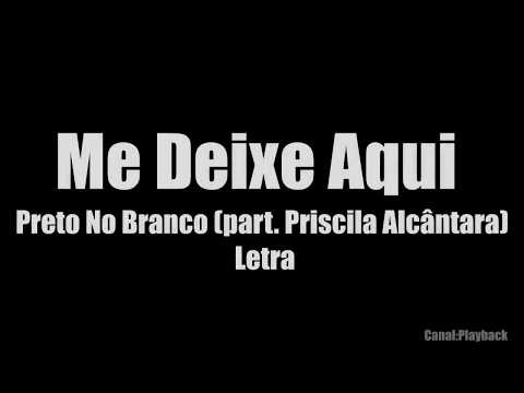 Preto no Branco - Me Deixe Aqui ft. Priscilla Alcantara Letra