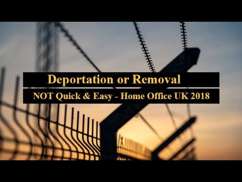 Deportation or Removal NOT Quick & Easy - Home Office UK 2018