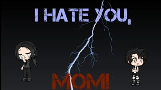I Hate You, Mom! Sad mini movie ~ GachaVerse
