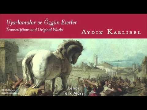 Aydın Karlıbel - Türk Marşı ( F. Lehar) [ Uyarlamalar Ve Özgün Eserler © 2007 Kalan Müzik ]