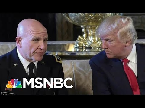 Sources Confirm Security Adviser H.R. McMaster May Soon Depart Amid Disarray In White House | MSNBC