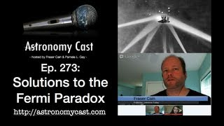 Astronomy Cast Ep. 273 Solutions to the Fermi Paradox