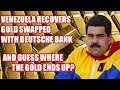 URGENT🔴 Venezuela Recovers Gold Swapped With Deutsche Bank…And Guess Where The Gold Ends Up?