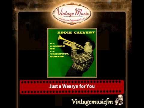 Eddie Calvert – Just a Wearyn for You