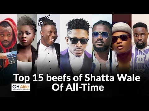 Top 15 beefs of Shatta Wale in Showbiz of AllTime