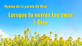 Musique chrétienne en français « Lorsque tu ouvres ton cœur à Dieu »