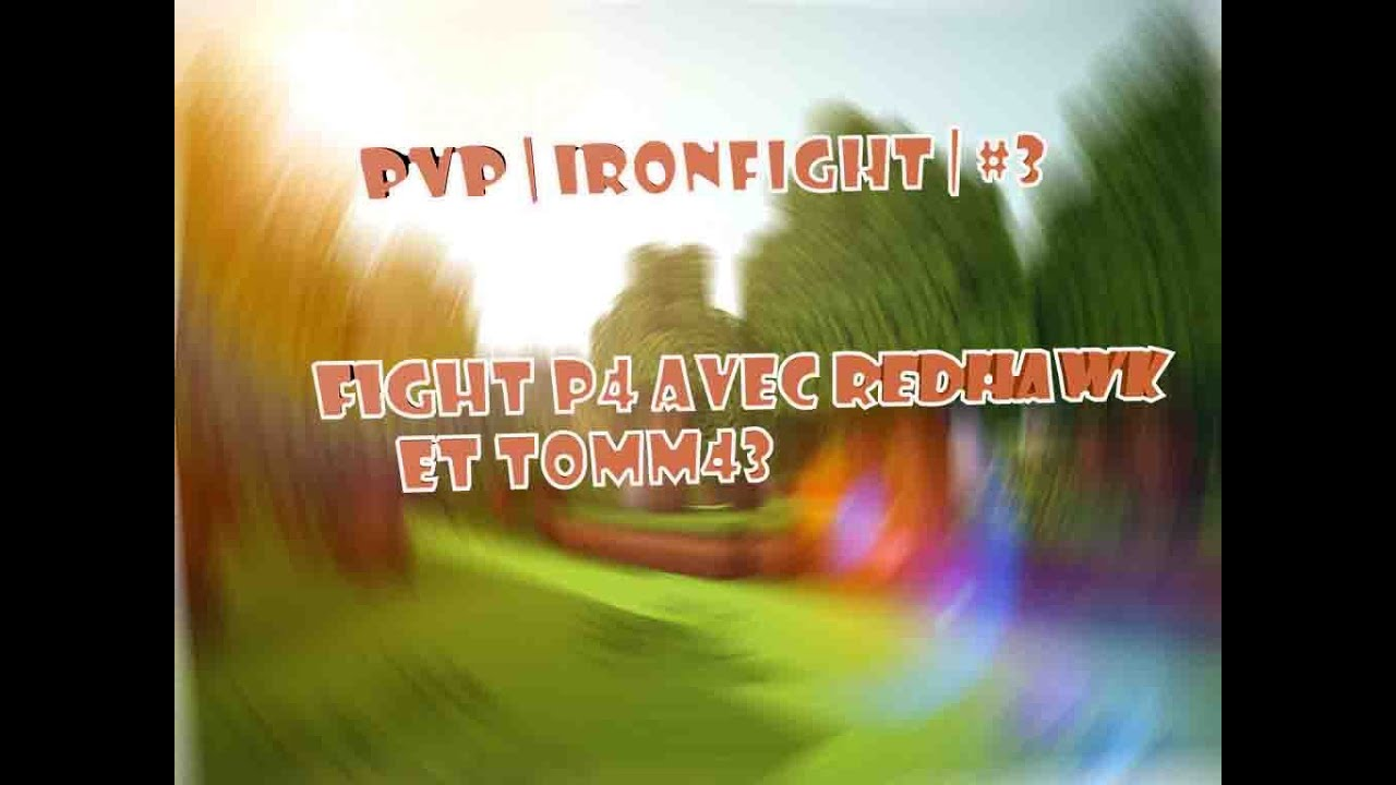 Pvp Ironfight 3 Fight P4 Avec Redhawk Et Tomm43 Youtube