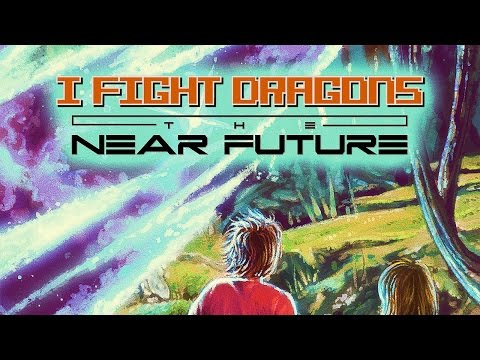 "I Fight Dragons – ""The Near Future"" Song Cycle (Complete)"