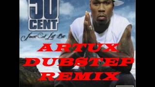 50 Cent - Just a lil bit (ArtuX Dubstep Remix)