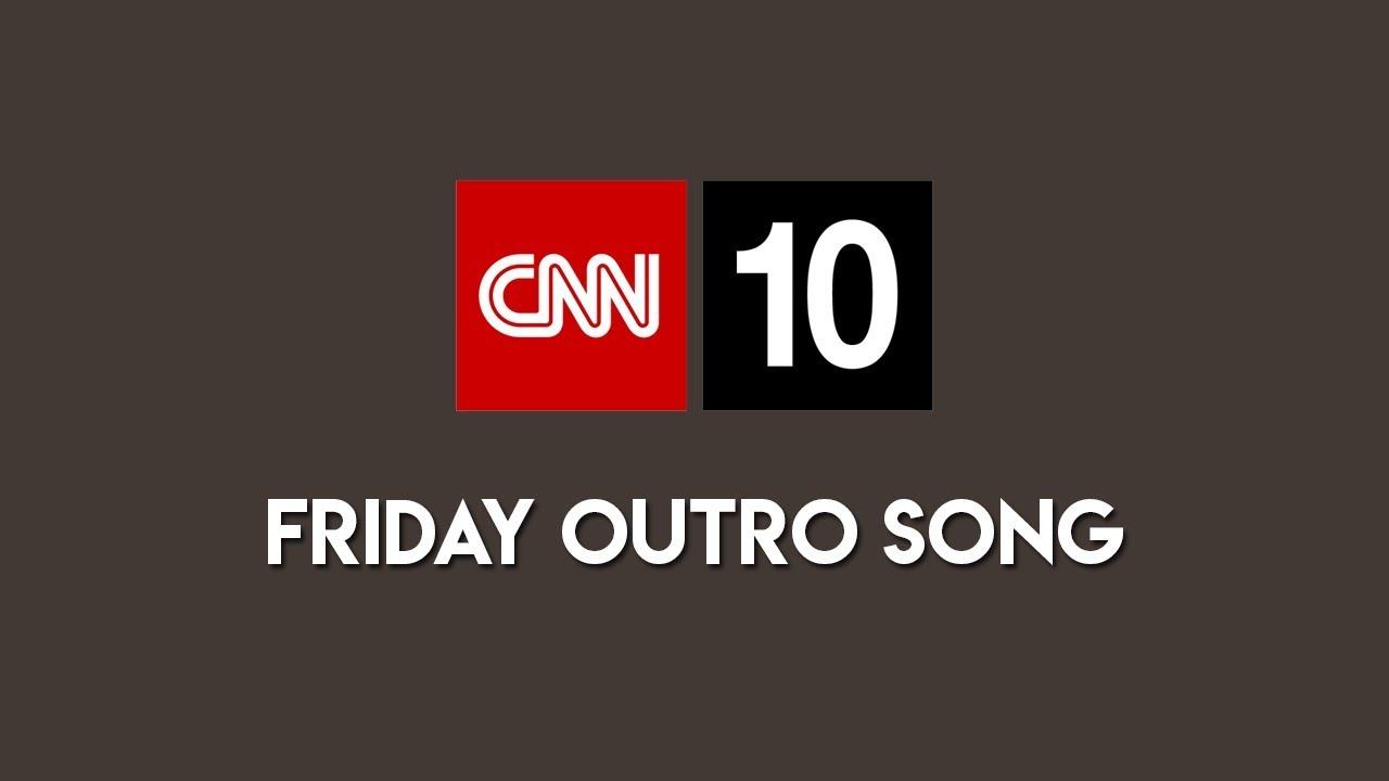 Cnn 10 Friday Outro Song Youtube