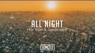 Cover images Polar Youth - All Night (ft. Georgie Allen) [Lyric Video]