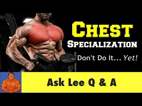 Chest Specialization Workouts (Don't Do Them)...Yet...