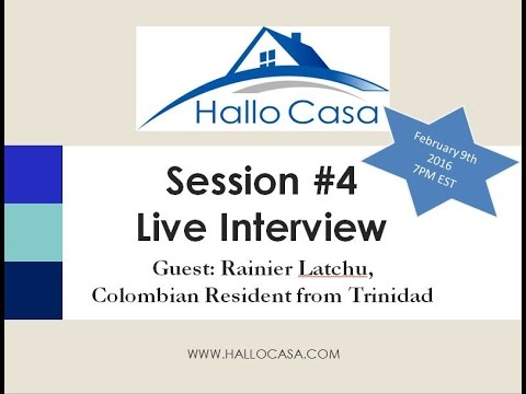 HalloCasa Session #4 Rainier Latchu from Trinidad who has bought real estate in Colombia
