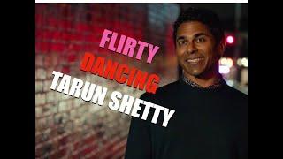 "Tarun Shetty on ""Flirty Dancing"""