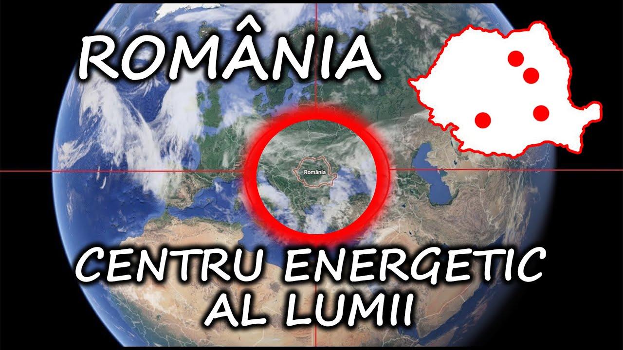 ROMANIA ESTE CENTRUL ENERGETIC AL PAMANTULUI / ADEVAR ASCUNS   CELE 7 PUNCTE ENERGETICE DIN ROMANIA