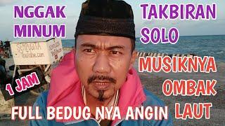 Takbiran Solo Sejam Nonstop Full Bedug nya Angin Musiknya Ombak | Idul Adha 1441 H