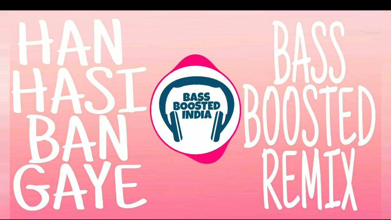 Han Hasi Ban Ban Gaye-Bass Boosted Remix (R3ZR)- Shreya