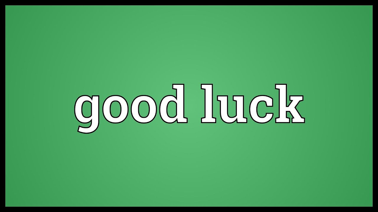 Good luck Meaning
