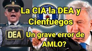La CIA la DEA y Cienfuegos. Esto le puede costar muy caro al gobierno de AMLO.