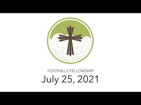 Foothills Fellowship Worship Service 7/25/21
