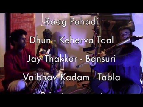 Raag Pahadi -Dhun - Keherva Taal - Jay Thakkar (Bansuri) & Vaibhav Kadam (Tabla)