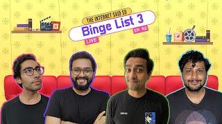 The Internet Said So | EP 92 | Binge List Part 3 LIVE