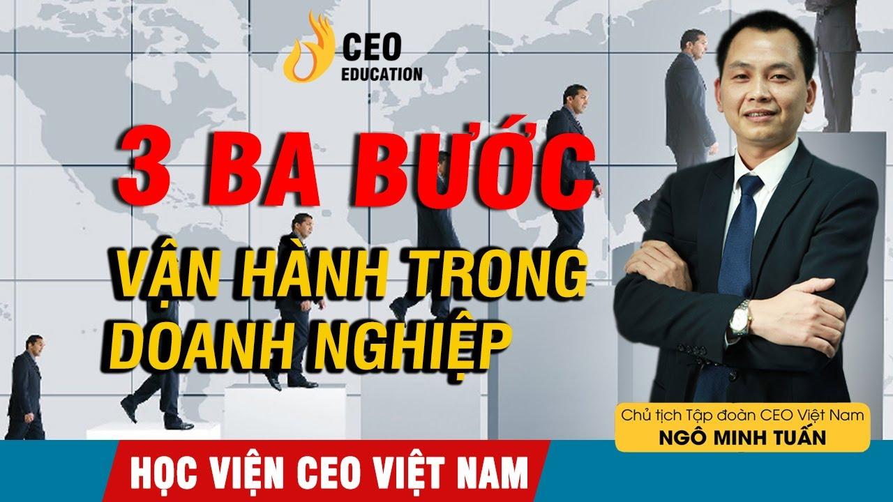 Làm CEO Cần Phải  Biết Quản trị | Ba Bước Căn Bản Để Vận Hành Doanh Nghiệp – Học viện CEO Việt Nam
