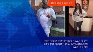 TEE GRIZZLEY'S VEHICLE WAS SHOT UP LAST NIGHT, HIS AUNT/MANAGER WAS KILLED!