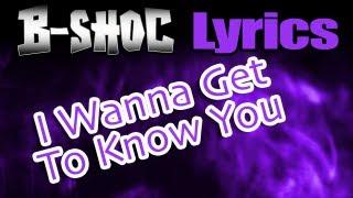 B-SHOC - I Wanna Get To Know You (Lyrics)
