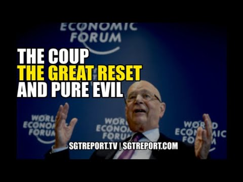 THE COUP, THE GREAT RESET & PURE EVIL