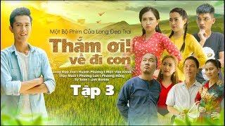 THẮM ƠI, VỀ ĐI CON - TẬP 3 | Long Đẹp Trai, Mạc Văn Khoa, Huỳnh Phương, Thụy Mười, Phương Lan