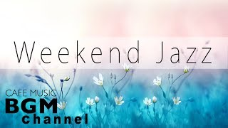 Weekend Jazz - Chill Out Jazz Hiphop & Smooth Jazz Music - Have a