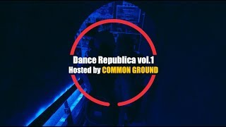 Dance Republica Vol.1 Hosted by Common Ground
